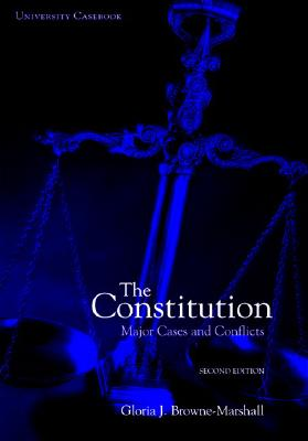 Book Cover The Constitution: Major Cases and Conflicts by Gloria J. Browne-Marshall