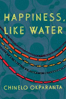 Click for more detail about Happiness, Like Water by Chinelo Okparanta