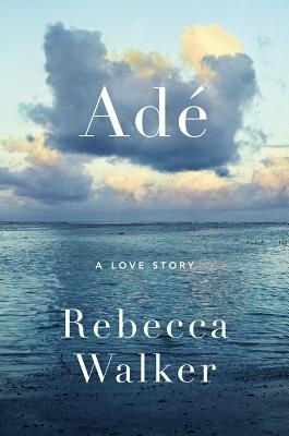 Click for more detail about Adé: A Love Story by Rebecca Walker
