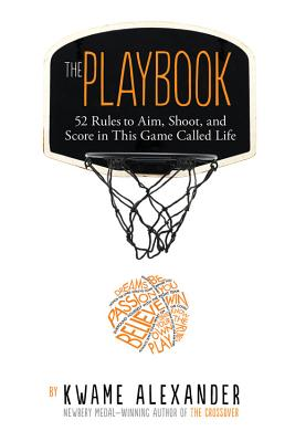 Click for more detail about The Playbook: 52 Rules to Aim, Shoot, and Score in This Game Called Life by Kwame Alexander