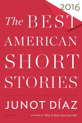 Click for more detail about The Best American Short Stories 2016 by Junot Diaz