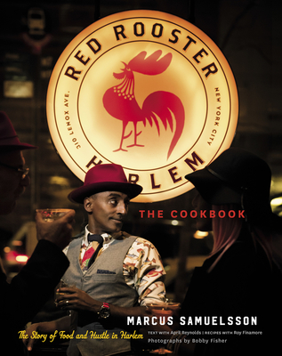 Click for more detail about The Red Rooster Cookbook: The Story of Food and Hustle in Harlem by Marcus Samuelsson