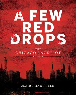 Click for more detail about A Few Red Drops: The Chicago Race Riot of 1919 by Claire Hartfield