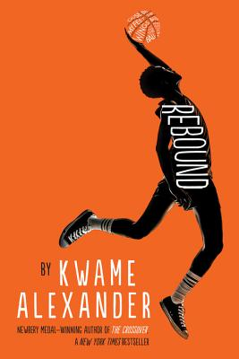 Click for more detail about Rebound by Kwame Alexander