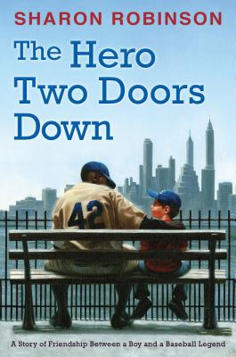 Click for more detail about The Hero Two Doors Down: Based on the True Story of Friendship Between a Boy and a Baseball Legend by Sharon Robinson