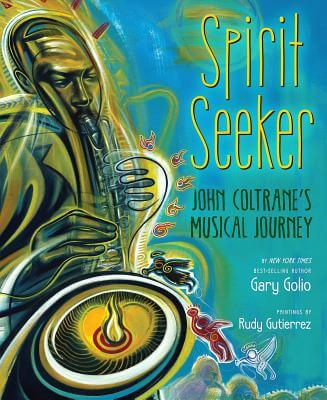 Click for more detail about Spirit Seeker: John Coltrane's Musical Journey by Gary Golio