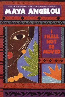 Book Cover I Shall Not Be Moved by Maya Angelou