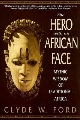 Click for more detail about The Hero with an African Face: Mythic Wisdom of Traditional Africa by Clyde W. Ford