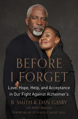 Click for more detail about Before I Forget: Love, Hope, Help, and Acceptance in Our Fight Against Alzheimer's by B. Smith