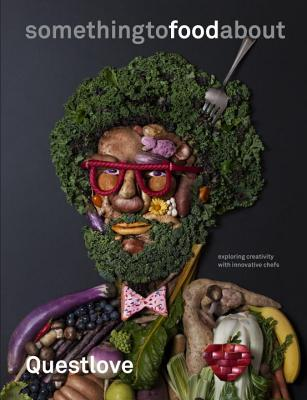 Click for more detail about something to food about: Exploring Creativity with Innovative Chefs by Questlove
