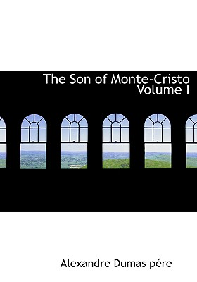 Click for more detail about The Son of Monte-Cristo Volume I by Alexandre Dumas
