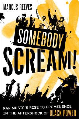 Click for more detail about Somebody Scream!: Rap Music's Rise to Prominence in the Aftershock of Black Power by Marcus Reeves