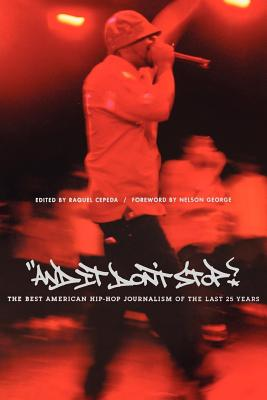 Click for more detail about And It Don't Stop: The Best American Hip-Hop Journalism of the Last 25 Years by Raquel Cepeda