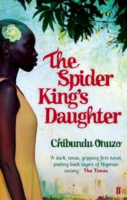 Click for more detail about The Spider King's Daughter by Chibundu Onuzo