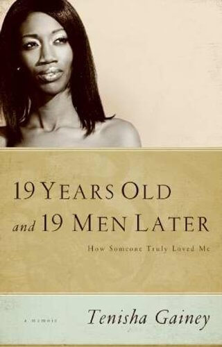 Click for more detail about 19 Years Old And 19 Men Later by Tenisha Gainey