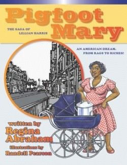 Click for more detail about Pig Foot Mary: The Saga of Lillian Harris by Regina Abraham