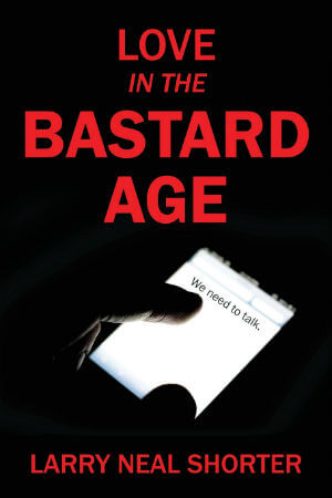 Click for more detail about Love In the Bastard Age by Larry Neal Shorter