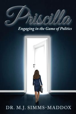 Click for more detail about Priscilla: Engaging in the Game of Politics by M. J. Simms-Maddox