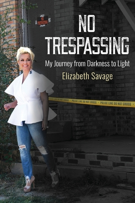 Click for more detail about No Trespassing: My Journey from Darkness to Light by Elizabeth Savage and Angie Ransome-Jones
