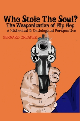 Book Cover Who Stole the Soul? the Weaponization of Hip Hop: A Historical & Sociological Perspective by Bernard O. Creamer