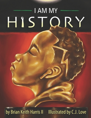 Click for more detail about I Am My History by Brian Keith Harris II