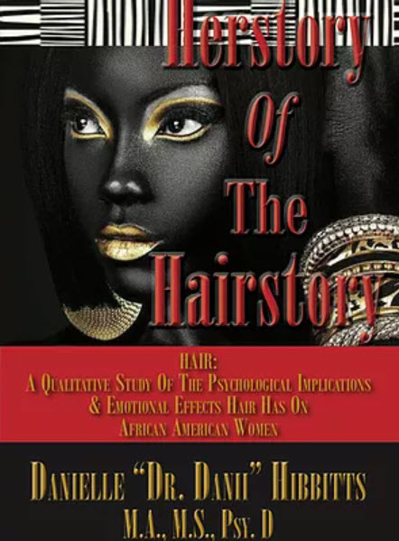 Click for more detail about Herstory of the Hairstory: Hair: A Qualitative Study of the Psychological Implications & Emotional Effects Hair Has on African American Women by Danielle Hibbitts