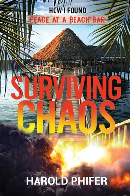 Click for more detail about Surviving Chaos, How I Found Peace at A Beach Bar by Harold Phifer