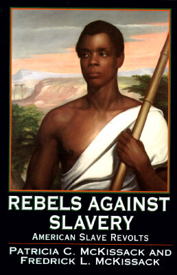 Click for more detail about Rebels Against Slavery: American Slave Revolts by Patricia C. McKissack and Fredrick. McKissack