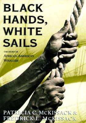 Click for more detail about Black Hands, White Sails: The Story of African-American Whalers by Patricia C. McKissack and Fredrick McKissack