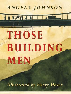 Click for more detail about Those Building Men by Angela Johnson
