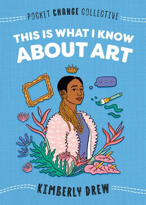 Click for more detail about This Is What I Know about Art by Kimberly Drew