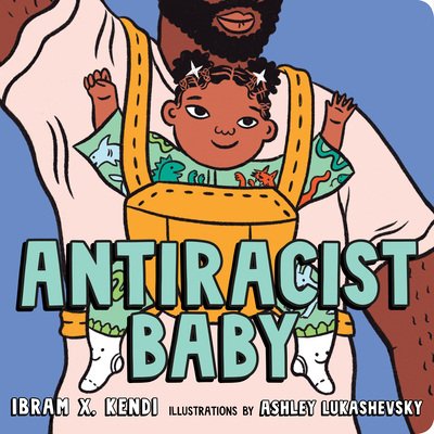 Click for more detail about Antiracist Baby by Ibram X. Kendi