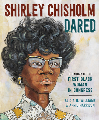 Click for more detail about Shirley Chisholm Dared: The Story of the First Black Woman in Congress by Alicia D. Williams