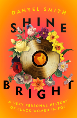 Click for more detail about Shine Bright: A Personal History of Black Women in Pop by Danyel Smith