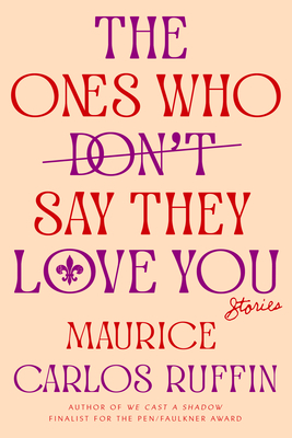 Click for more detail about The Ones Who Don't Say They Love You: Stories by Maurice Carlos Ruffin