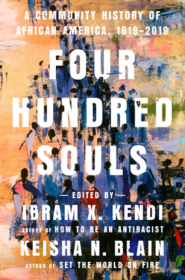 Click for more detail about Four Hundred Souls: A Community History of African America, 1619-2019 by Ibram X. Kendi and Keisha N. Blain