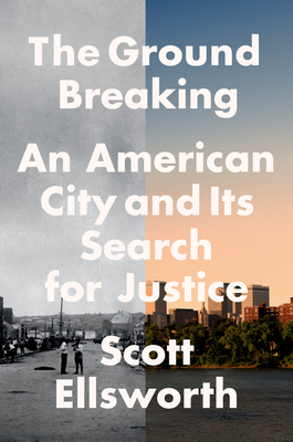 Click for more detail about The Ground Breaking: An American City and Its Search for Justice by Scott Ellsworth