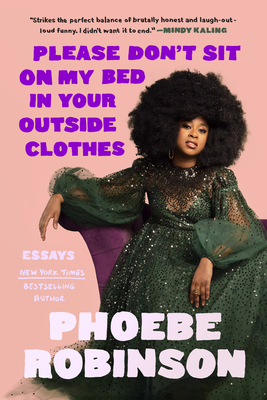 Book Cover Please Don't Sit on My Bed in Your Outside Clothes: Essays by Phoebe Robinson