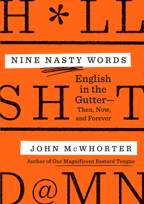 Click for more detail about Nine Nasty Words: English in the Gutter: Then, Now, and Forever by John McWhorter