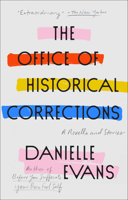 Click for more detail about The Office of Historical Corrections: A Novella and Stories by Danielle Evans