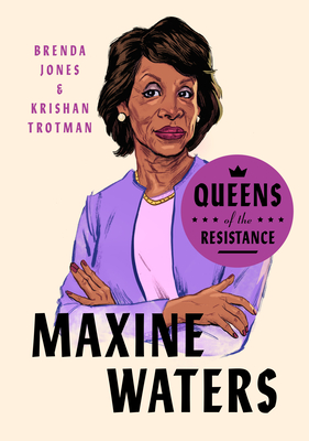 Click for more detail about Queens of the Resistance: Maxine Waters by Brenda Jones and Krishan Trotman