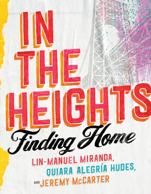 Click for more detail about In the Heights: Finding Home by Lin-Manuel Miranda, Quiara Alegría Hudes, and Jeremy McCarter
