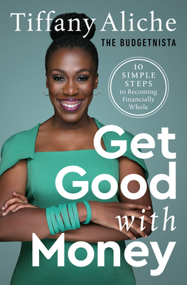 Book Cover Get Good with Money: Ten Simple Steps to Becoming Financially Whole by Tiffany Aliche