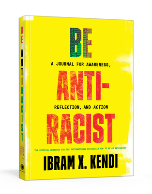 Click for more detail about Be Antiracist: A Journal for Awareness, Reflection, and Action by Ibram X. Kendi