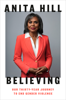 Click for more detail about Believing: Our Thirty-Year Journey to End Gender Violence by Anita Hill
