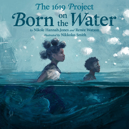 Click for more detail about The 1619 Project: Born on the Water by Nikole Hannah-Jones and Renée Watson