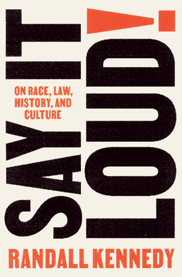 Click for more detail about Say It Loud!: On Race, Law, History, and Culture by Randall Kennedy
