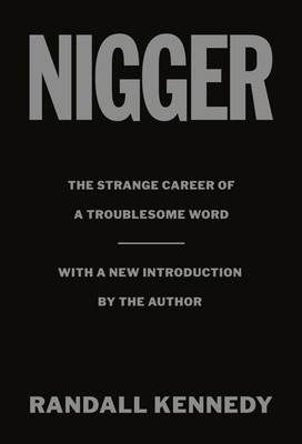 Book Cover Nigger: The Strange Career of a Troublesome Word - With a New Introduction by the Author by Randall Kennedy