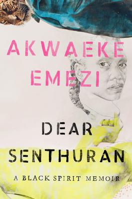 Click for more detail about Dear Senthuran: A Black Spirit Memoir by Akwaeke Emezi