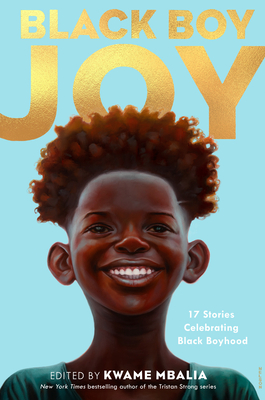 Click for more detail about Black Boy Joy: 17 Stories Celebrating Black Boyhood by Kwame Mbalia